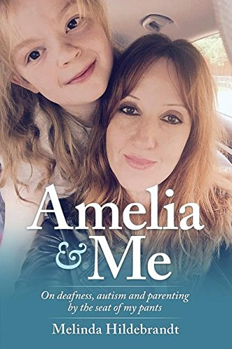 Amelia & Me: On deafness, and parenting by the seat of my pants pdf