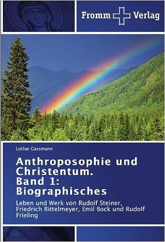 Anthroposophie und Christentum. Band 1: Biographisches: Leben und Werk von Rudolf Steiner, Friedrich Rittelmeyer, Emil Bock und Rudolf Frieling
