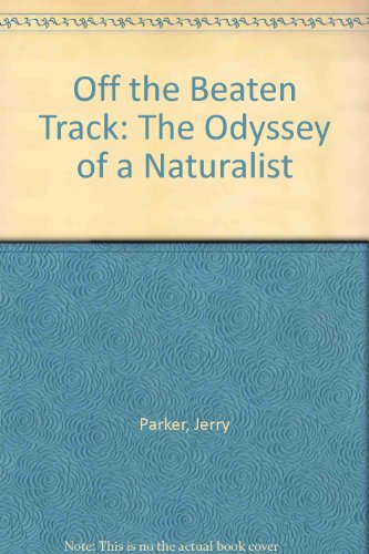 Off the Beaten Track the Odyssey of a Naturalist