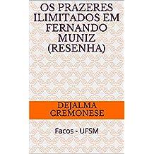 Os prazeres ilimitados em Fernando Muniz (resenha): Facos - UFSM (Coleção Filosofia&Política Livro 10)