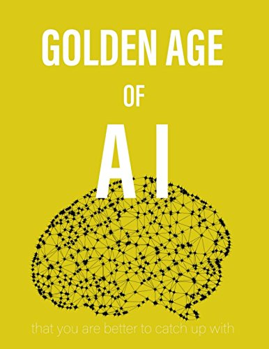 Golden Age of AI: that you are better to catch up with