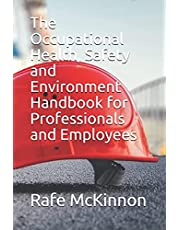 The Occupational Health, Safety and Environment Handbook for Professionals and Employees
