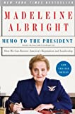 The next president will face the daunting task of repairing America's core relationships and tarnished credibility after the damage caused during the past eight years. In Memo to the President, former secretary of state Madeleine Albright offers p...