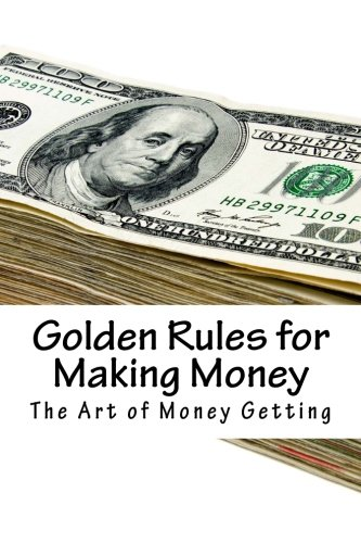The Art of Money Getting: Golden Rules for Making Money