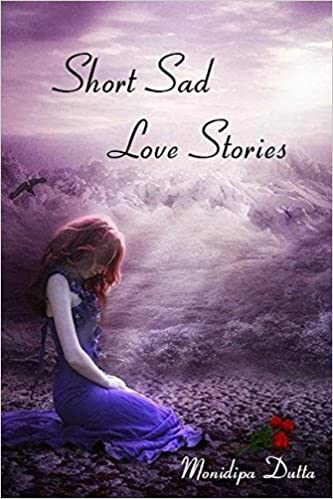 Short Sad Love Stories: Monidipa Dutta: 9781981005048