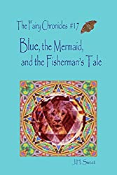 Blue, the Mermaid, and the Fisherman's Tale (The Fairy Chronicles #17)