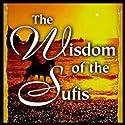 The Wisdom of the Sufis Speech by Hidayat Inayat-Khan, Deepak Chopra Narrated by Hidayat Inayat-Khan, Deepak Chopra