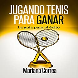 Jugando Tenis para GANAR [Playing Tennis to WIN]