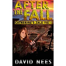 After the Fall: Catherine's Tale Part 1: A teenage warrior's fight to survive in a post apocalyptic world