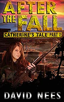 After the Fall: Catherine's Tale Part 1: A teenage warrior's fight to survive in a post apocalyptic world by [Nees, David]