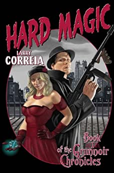 Hard Magic: Book I of the Grimnoir Chronicles by [Correia, Larry]
