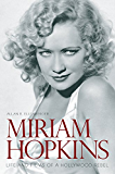 Miriam Hopkins: Life and Films of a Hollywood Rebel (Screen Classics)