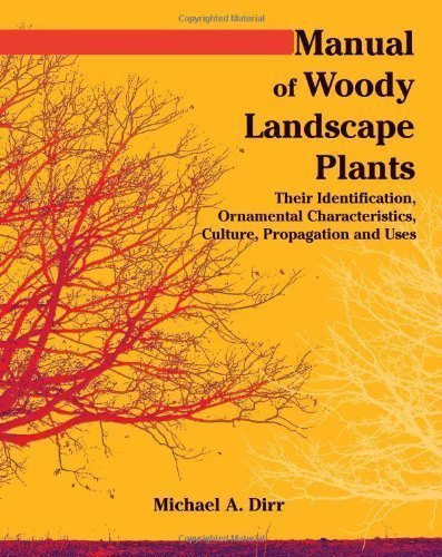 Manual of Woody Landscape Plants: Their Identification, Ornamental Characteristics, Culture, Propogation and Uses by Michael A. Dirr (August 2009) (Manual Of Woody Landscape Plants 6th Edition)