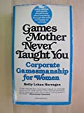 By Betty Lehan Harragan Games Mother Never Taught You [Mass Market Paperback]
