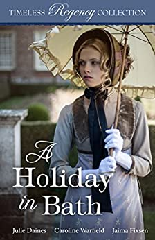 A Holiday in Bath (Timeless Regency Collection Book 7) by [Daines, Julie, Warfield, Caroline, Fixsen, Jaima]