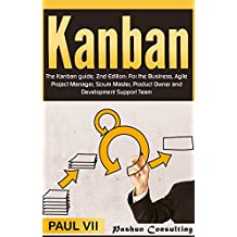 Kanban: The Kanban guide, 2nd Edition: For the Business, Agile Project Manager, Scrum Master, Product Owner and Development Support Team (agile, agile ... agile product management, scrum master)