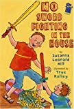 No Sword Fighting in the House, Susanna Leonard Hill, 0823419169