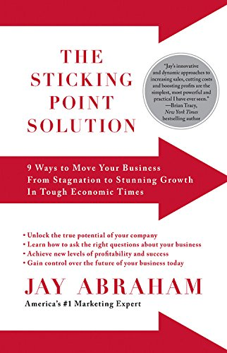 The Sticking Point Solution: 9 Ways to Move Your Business from Stagnation to Stunning Growth In Tough Economic Times PDF
