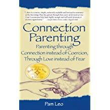 Connection Parenting: Parenting Through Connection Instead of Coercion, Through Love Instead of Fear, 2nd Edition