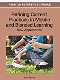 Refining Current Practices in Mobile and Blended Learning : New Applications, David Parsons, 1466600535