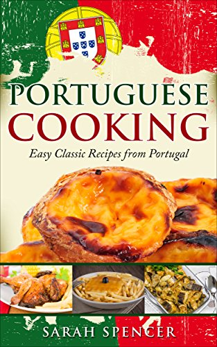 Portuguese Cooking: Easy Classic Recipes from Portugal by Sarah Spencer