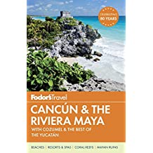 Fodor's Cancun & the Riviera Maya: with Cozumel & the Best of the Yucatan