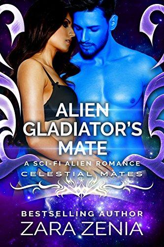 Alien Gladiator's Mate: A Sci-Fi Alien Romance (Celestial Mates) by [Zenia, Zara]