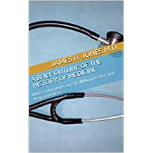 A Brief Outline of the History of Medicine: With Comments on Sir William Osler and Aequanimitas (English Edition)