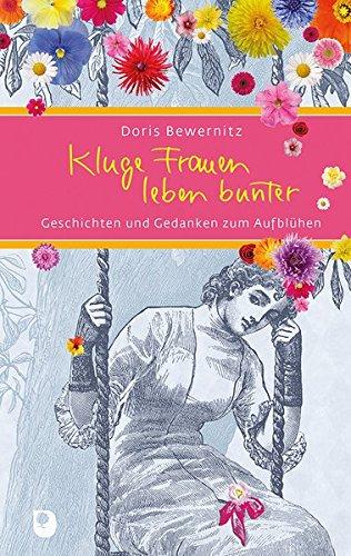 Kluge Frauen leben bunter: Geschichten und Gedanken zum Aufblühen (Eschbacher Präsent)