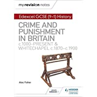 My Revision Notes: Edexcel GCSE (9-1) History: Crime and punishment in Britain, c1000-present and Whitechapel, c1870-c1900 (Hodder GCSE History for Edexcel)