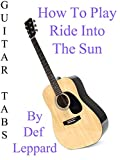 How To Play Ride Into The Sun By Def Leppard - Guitar Tabs