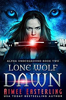 Lone Wolf Dawn (Alpha Underground Book 2) by [Easterling, Aimee]
