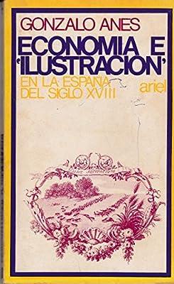 Economia e ilustracion, en la España del siglo X V I I I: Amazon.es: Anes, Gonzalo: Libros