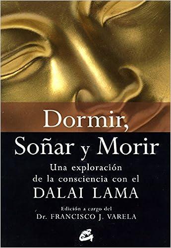 Dormir, Soñar Y Morir: Una Exploración De La Consciencia Con El Dalai Lama por Francisco J. Varela epub