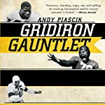 Gridiron Gauntlet: The Story of the Men Who Integrated Pro Football | Andy Piascik