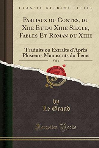 Fabliaux Ou Contes  Du Xiie Et Du Xiiie Si Cle  Fables Et Roman Du Xiiie  Vol  1  Traduits Ou Extraits Dapr S Plusieurs Manuscrits Du Tems  Classic Reprint   French Edition