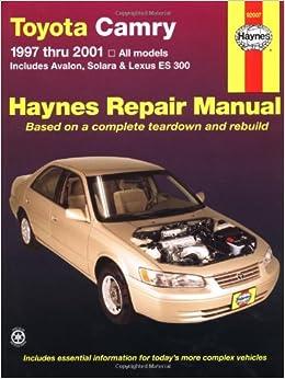 Toyota Camry 1997 thru 2001: All Models - Includes Avalon, Solara & Lexus ES 300 (Haynes Automotive Repair Manuals)