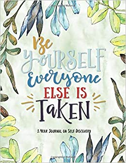 Be Yourself Everyone Else Is Taken: 3-Year Journal on Self