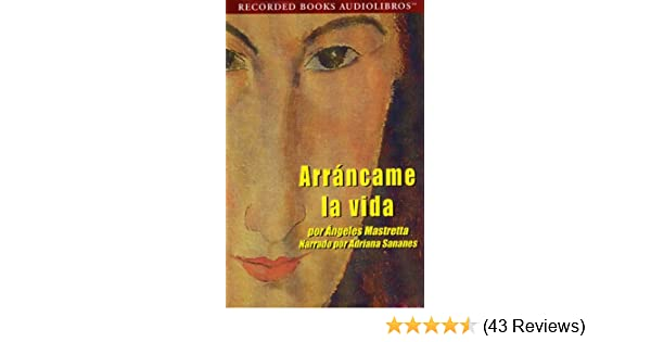 Amazon.com: Arrancame la Vida (Texto Completo) (Audible Audio Edition): Angeles Mastretta, Adriana Sananes, Recorded Books: Books