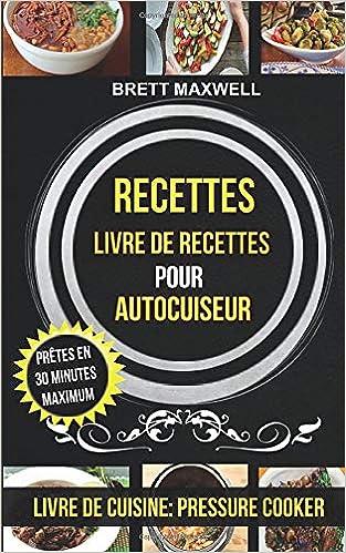 Recettes Livre De Recettes Pour Autocuiseur Pretes En 30