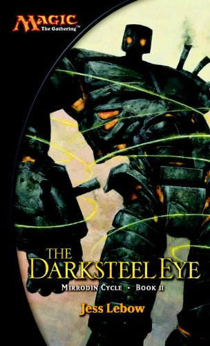 The Darksteel Eye: A Magic The Gathering Novel (Mirrodin (Darksteel Magic)