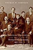 img - for American Universities and the Birth of Modern Mormonism, 1867-1940 book / textbook / text book