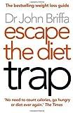 Escape the Diet Trap by Briffa, Dr. John (2013)