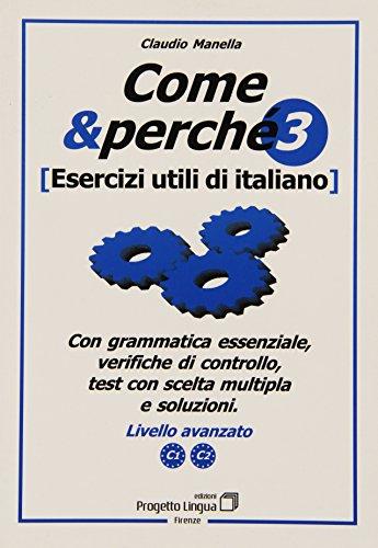 Come e Perché. Esercizi Utili di Italiano. Vol. 3: Livello Avanzato C1-C2.