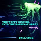 Into the Dalbinae Array: The Wappy Ding-Do Hörbuch von Paul Cook Gesprochen von: Andrew Coleburn
