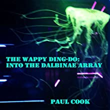 Into the Dalbinae Array: The Wappy Ding-Do | Livre audio Auteur(s) : Paul Cook Narrateur(s) : Andrew Coleburn
