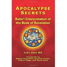 Apocalypse Secrets: Baha'i Interpretation of the Book of Revelation