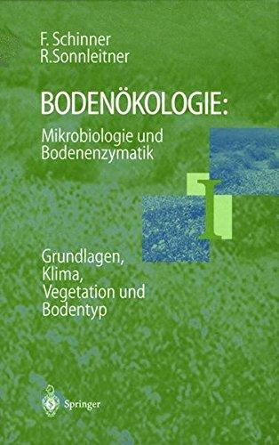 Bodenökologie: Mikrobiologie und Bodenenzymatik Band I: Grundlagen, Klima, Vegetation und Bodentyp