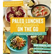 Paleo Lunches and Breakfasts On the Go: The Solution to Gluten-Free Eating All Day Long with Delicious, Easy and Portable Primal Meals