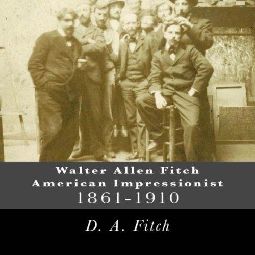 Download Walter Allen Fitch American Impressionist: Walter Allen Fitch Painter (Vol. One) (Volume 1) pdf